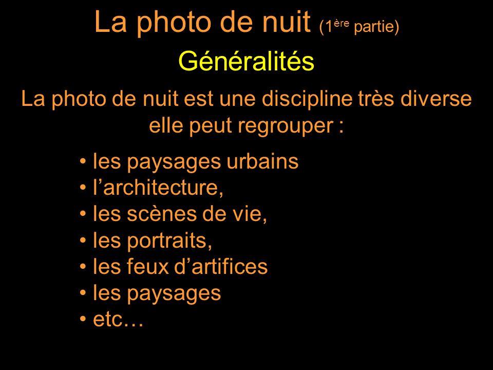 La photo de nuit est une discipline très diverse elle peut regrouper : les paysages urbains larchitecture, les scènes de vie, les portraits, les feux dartifices les paysages etc… La photo de nuit (1 ère partie) Généralités