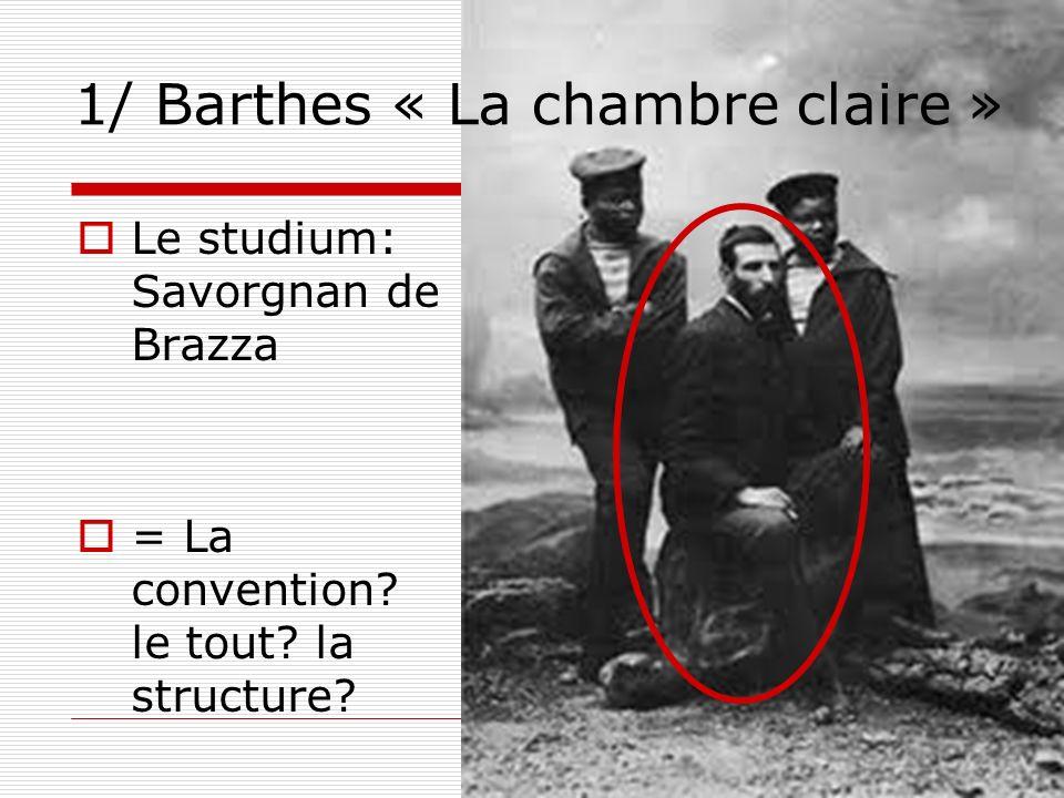 1/ Barthes « La chambre claire » Le studium: Savorgnan de Brazza = La convention.
