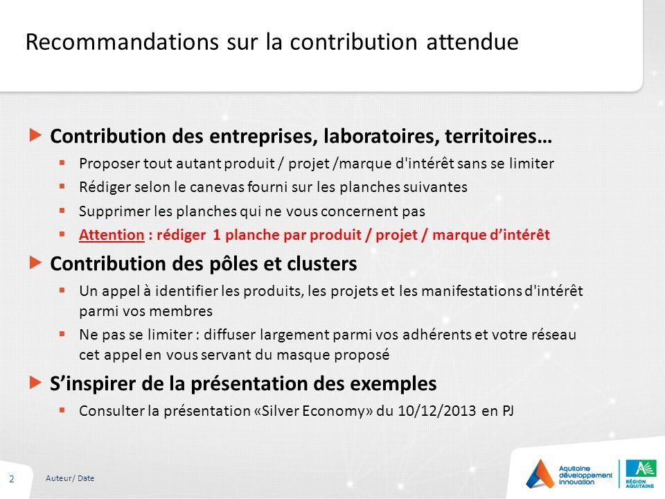 Recommandations sur la contribution attendue 2 Auteur/ Date Contribution des entreprises, laboratoires, territoires… Proposer tout autant produit / pr