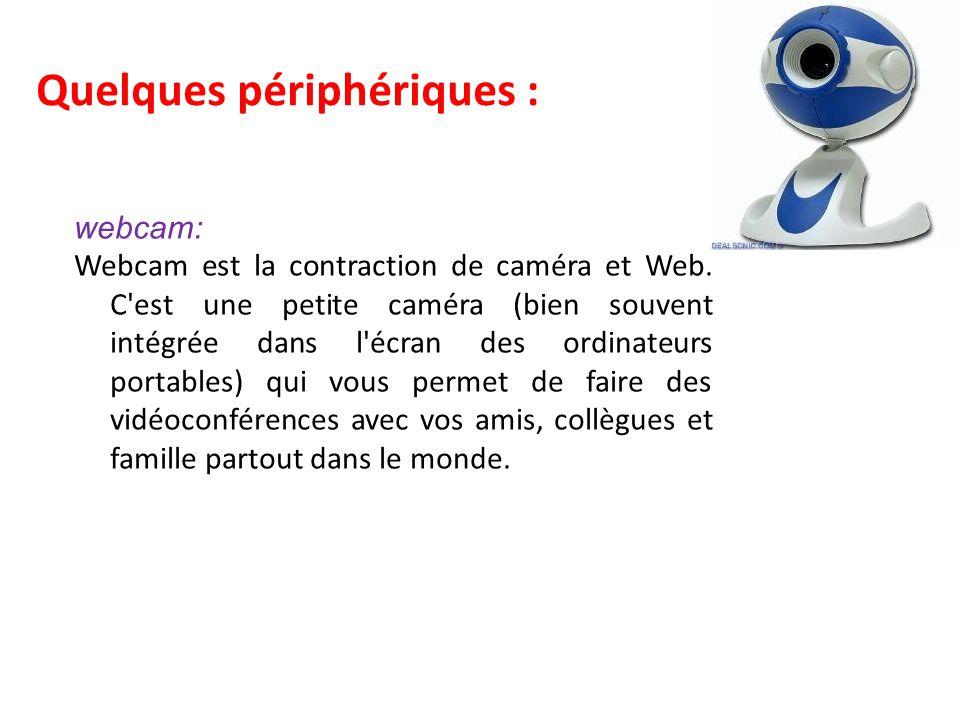 Quelques périphériques : webcam: Webcam est la contraction de caméra et Web.
