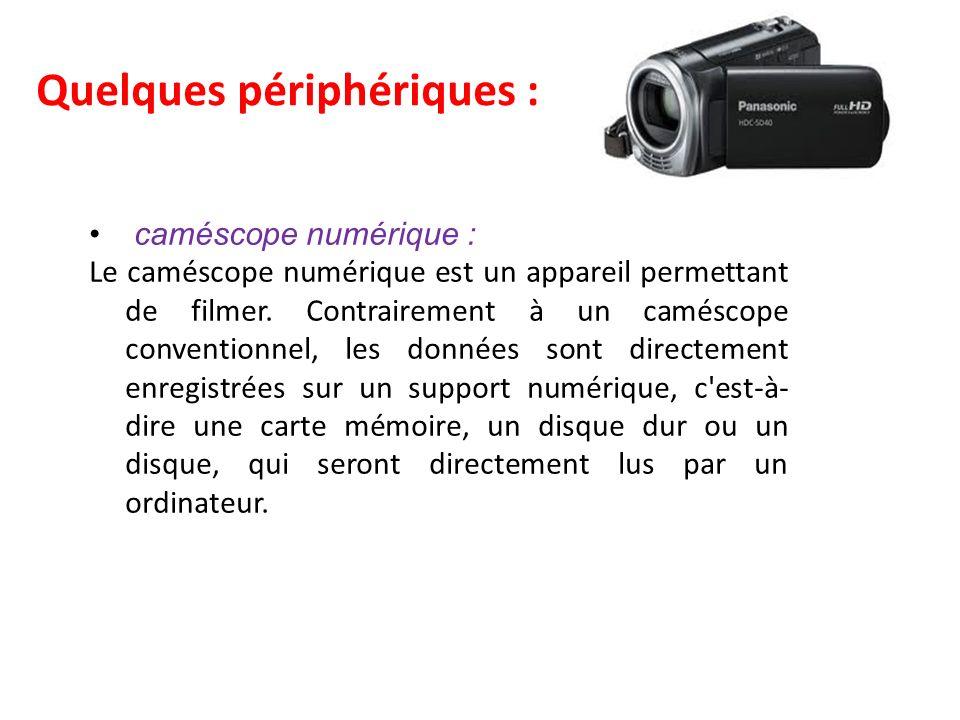 Quelques périphériques : caméscope numérique : Le caméscope numérique est un appareil permettant de filmer.