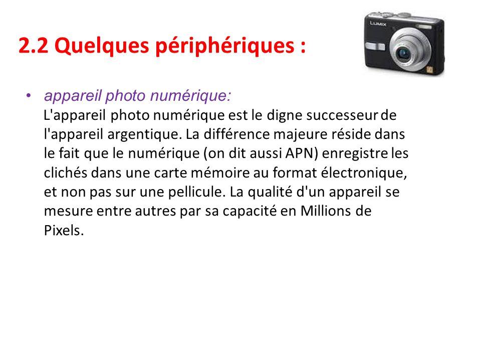 2.2 Quelques périphériques : appareil photo numérique: L appareil photo numérique est le digne successeur de l appareil argentique.