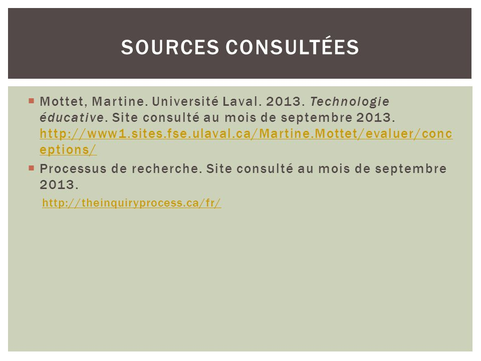 Mottet, Martine. Université Laval. 2013. Technologie éducative. Site consulté au mois de septembre 2013. http://www1.sites.fse.ulaval.ca/Martine.Motte