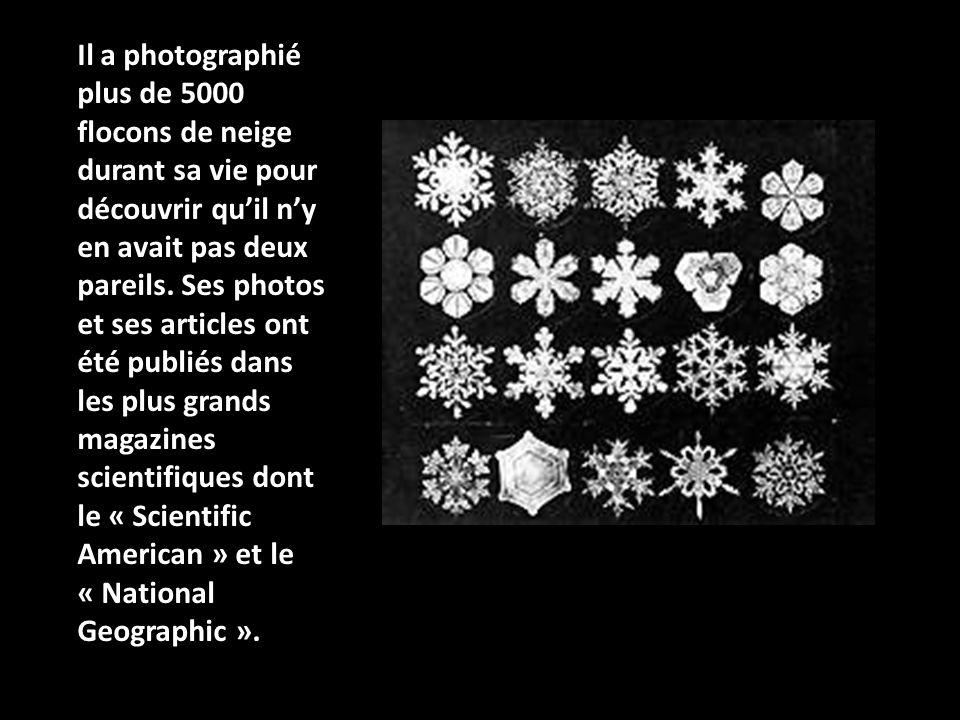 Il a photographié plus de 5000 flocons de neige durant sa vie pour découvrir quil ny en avait pas deux pareils.