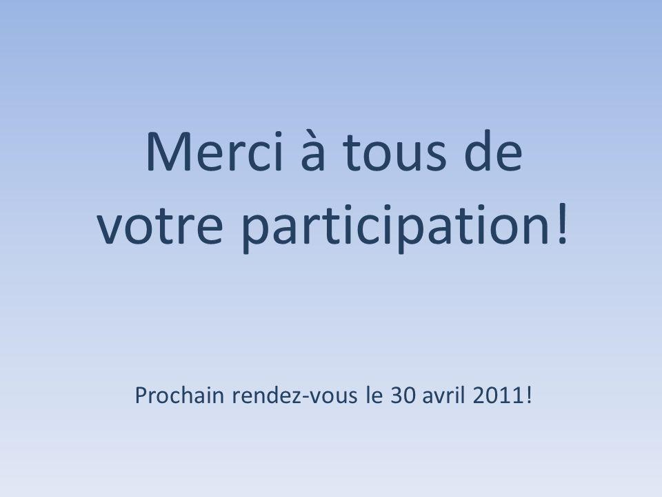 Prochain rendez-vous le 30 avril 2011! Merci à tous de votre participation!