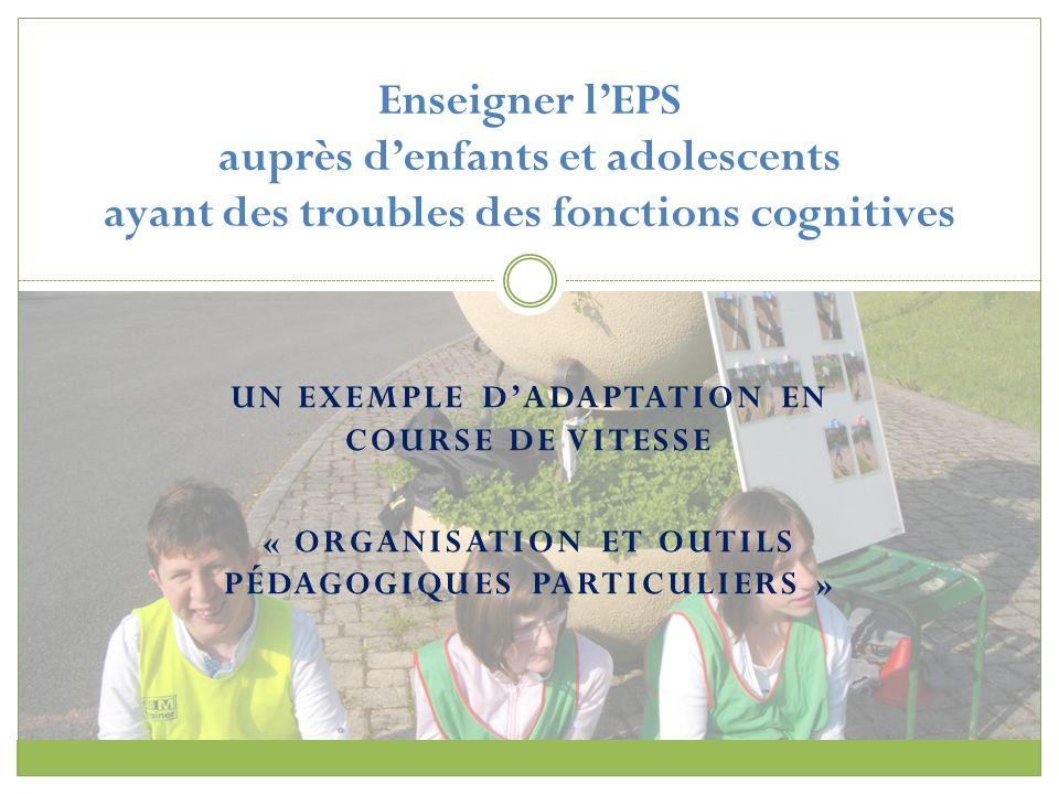 UN EXEMPLE DADAPTATION EN COURSE DE VITESSE « ORGANISATION ET OUTILS PÉDAGOGIQUES PARTICULIERS » Enseigner lEPS auprès denfants et adolescents ayant d