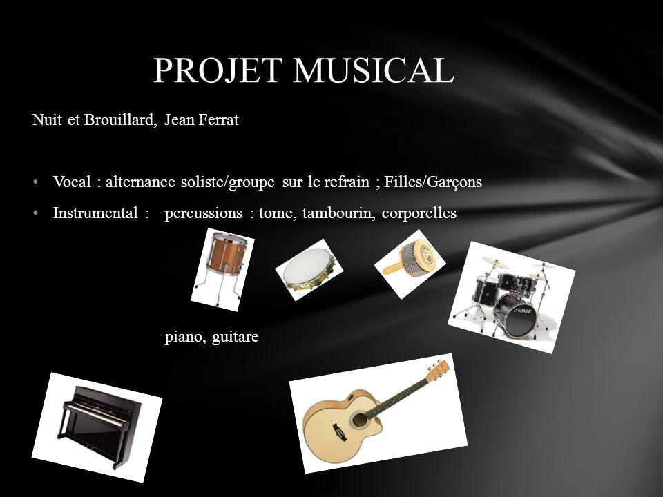 Nuit et Brouillard, Jean Ferrat Vocal : alternance soliste/groupe sur le refrain ; Filles/Garçons Instrumental : percussions : tome, tambourin, corpor