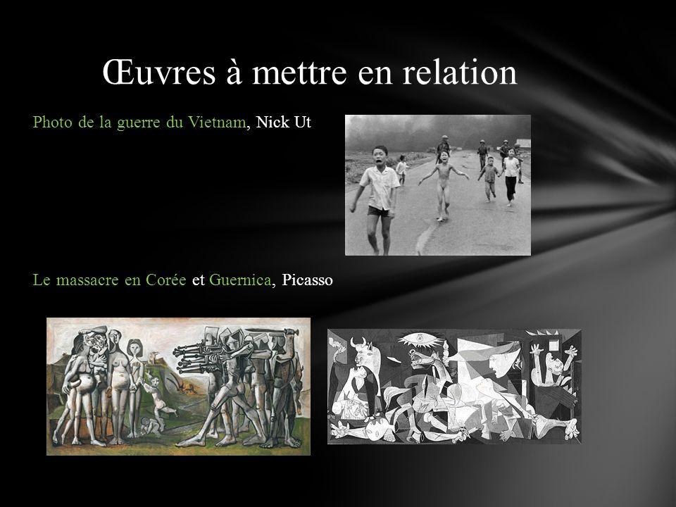 Photo de la guerre du Vietnam, Nick Ut Le massacre en Corée et Guernica, Picasso Œuvres à mettre en relation