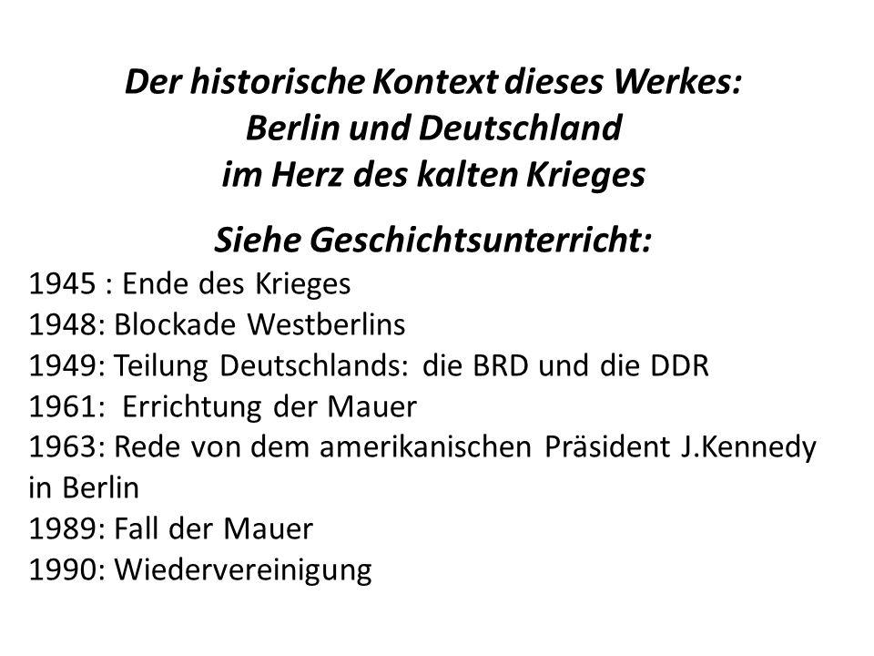 Der historische Kontext dieses Werkes: Berlin und Deutschland im Herz des kalten Krieges Siehe Geschichtsunterricht: 1945 : Ende des Krieges 1948: Blo