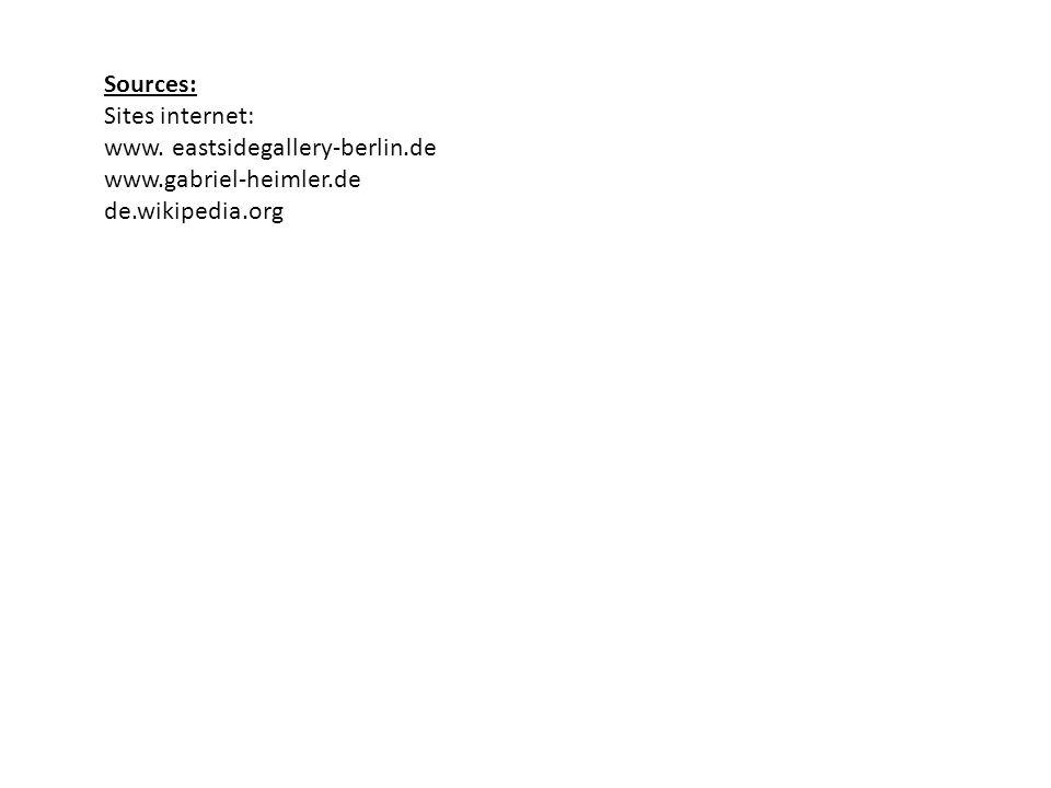 Sources: Sites internet: www. eastsidegallery-berlin.de www.gabriel-heimler.de de.wikipedia.org