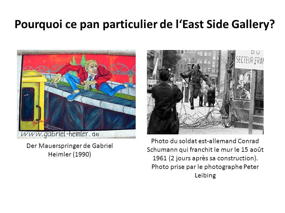 Pourquoi ce pan particulier de lEast Side Gallery? Der Mauerspringer de Gabriel Heimler (1990) Photo du soldat est-allemand Conrad Schumann qui franch