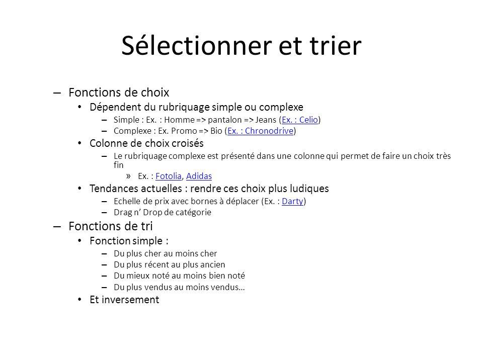 Sélectionner et trier – Fonctions de choix Dépendent du rubriquage simple ou complexe – Simple : Ex. : Homme => pantalon => Jeans (Ex. : Celio)Ex. : C