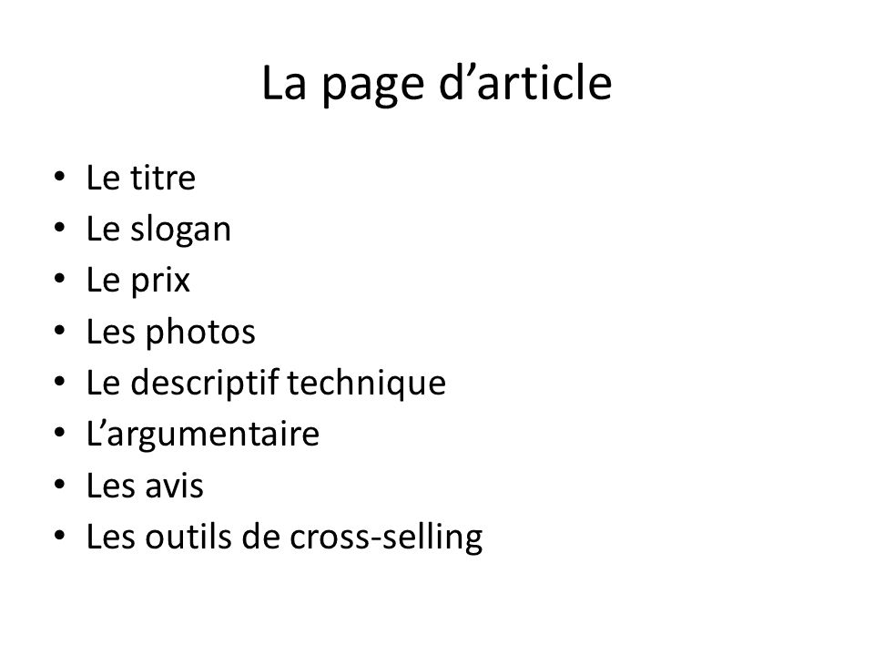 La page darticle Le titre Le slogan Le prix Les photos Le descriptif technique Largumentaire Les avis Les outils de cross-selling