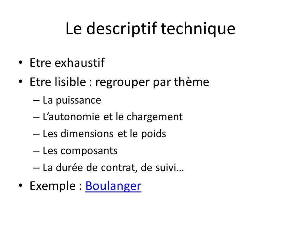 Le descriptif technique Etre exhaustif Etre lisible : regrouper par thème – La puissance – Lautonomie et le chargement – Les dimensions et le poids –
