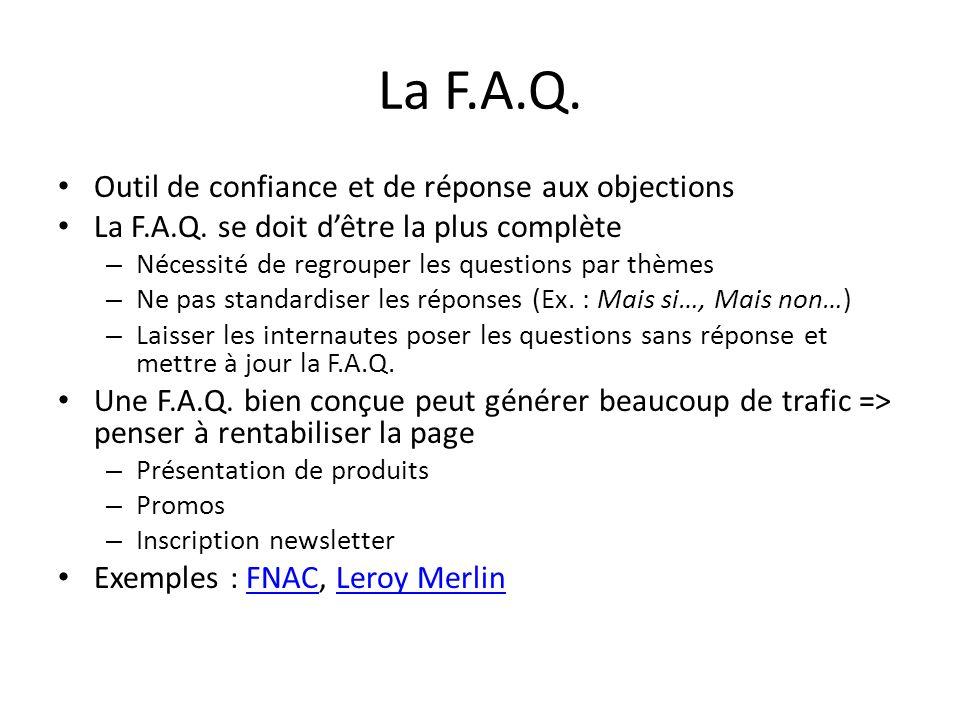 La F.A.Q. Outil de confiance et de réponse aux objections La F.A.Q. se doit dêtre la plus complète – Nécessité de regrouper les questions par thèmes –