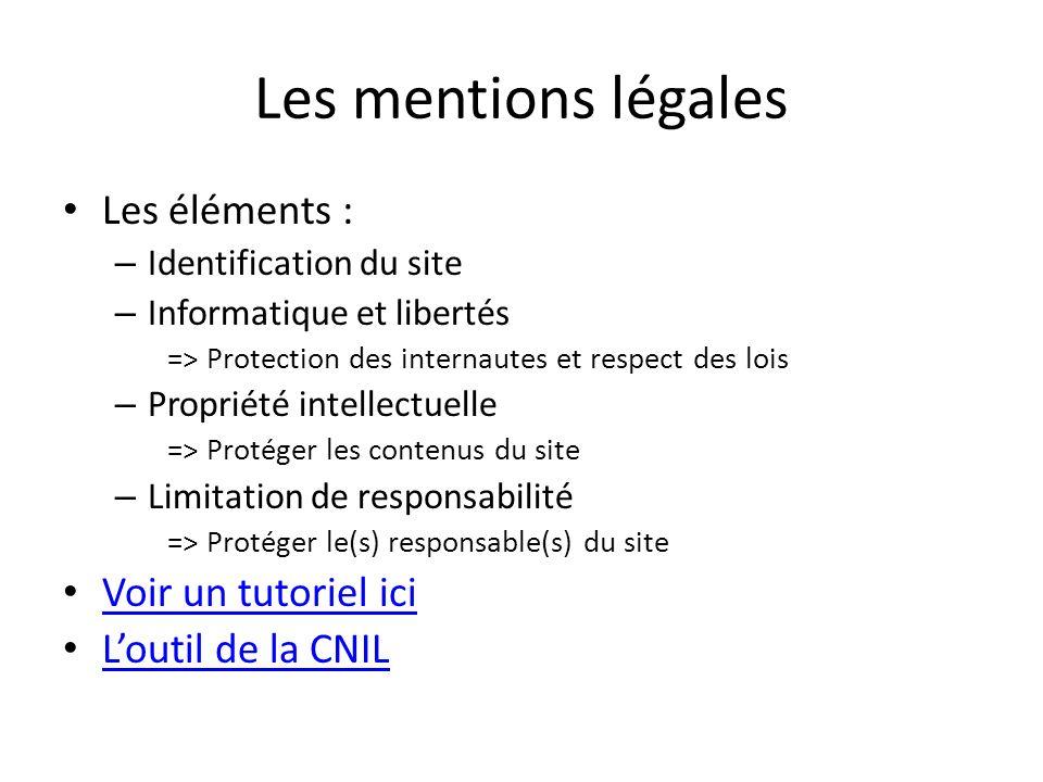 Les mentions légales Les éléments : – Identification du site – Informatique et libertés => Protection des internautes et respect des lois – Propriété