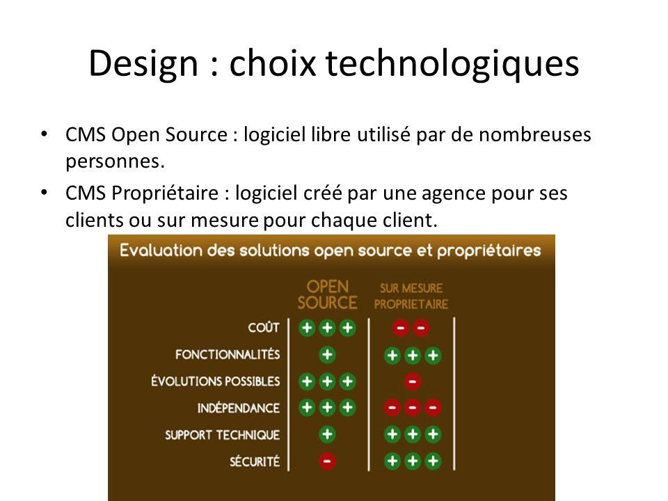 Design : choix technologiques CMS Open Source : logiciel libre utilisé par de nombreuses personnes. CMS Propriétaire : logiciel créé par une agence po