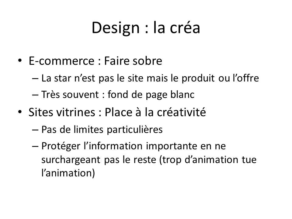 Design : la créa E-commerce : Faire sobre – La star nest pas le site mais le produit ou loffre – Très souvent : fond de page blanc Sites vitrines : Pl