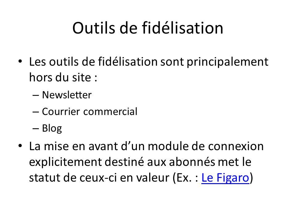 Outils de fidélisation Les outils de fidélisation sont principalement hors du site : – Newsletter – Courrier commercial – Blog La mise en avant dun mo