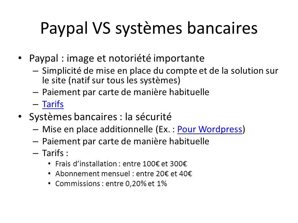 Paypal VS systèmes bancaires Paypal : image et notoriété importante – Simplicité de mise en place du compte et de la solution sur le site (natif sur t