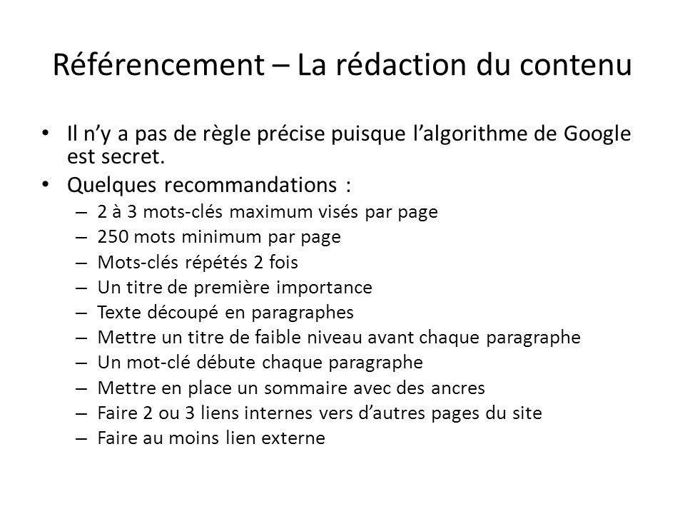 Référencement – La rédaction du contenu Il ny a pas de règle précise puisque lalgorithme de Google est secret. Quelques recommandations : – 2 à 3 mots