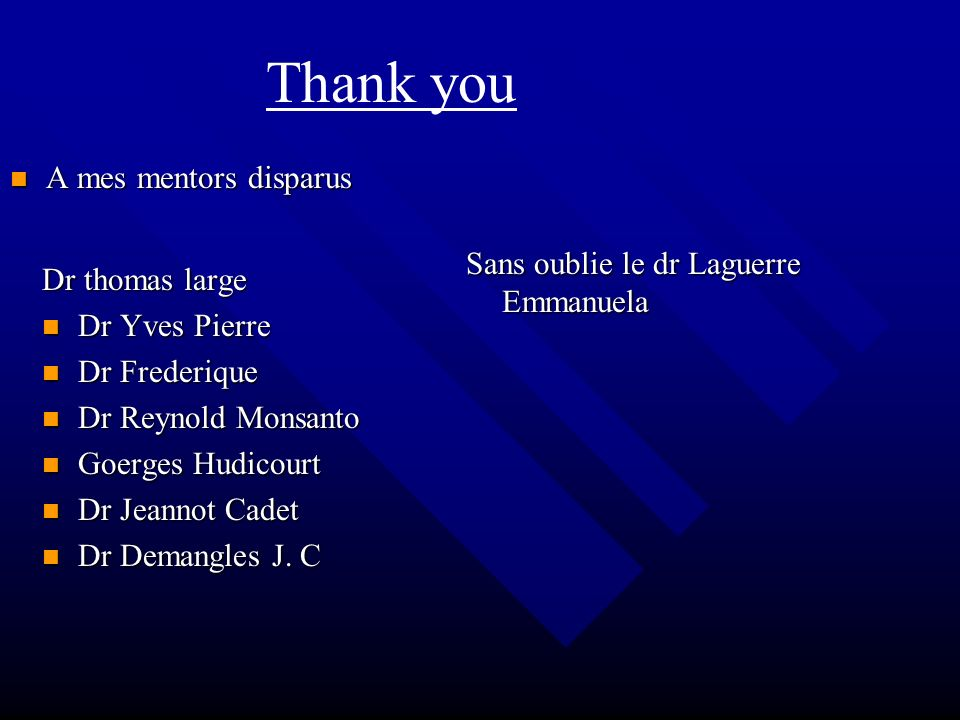 Thank you Dr thomas large Dr Yves Pierre Dr Yves Pierre Dr Frederique Dr Frederique Dr Reynold Monsanto Dr Reynold Monsanto Goerges Hudicourt Goerges