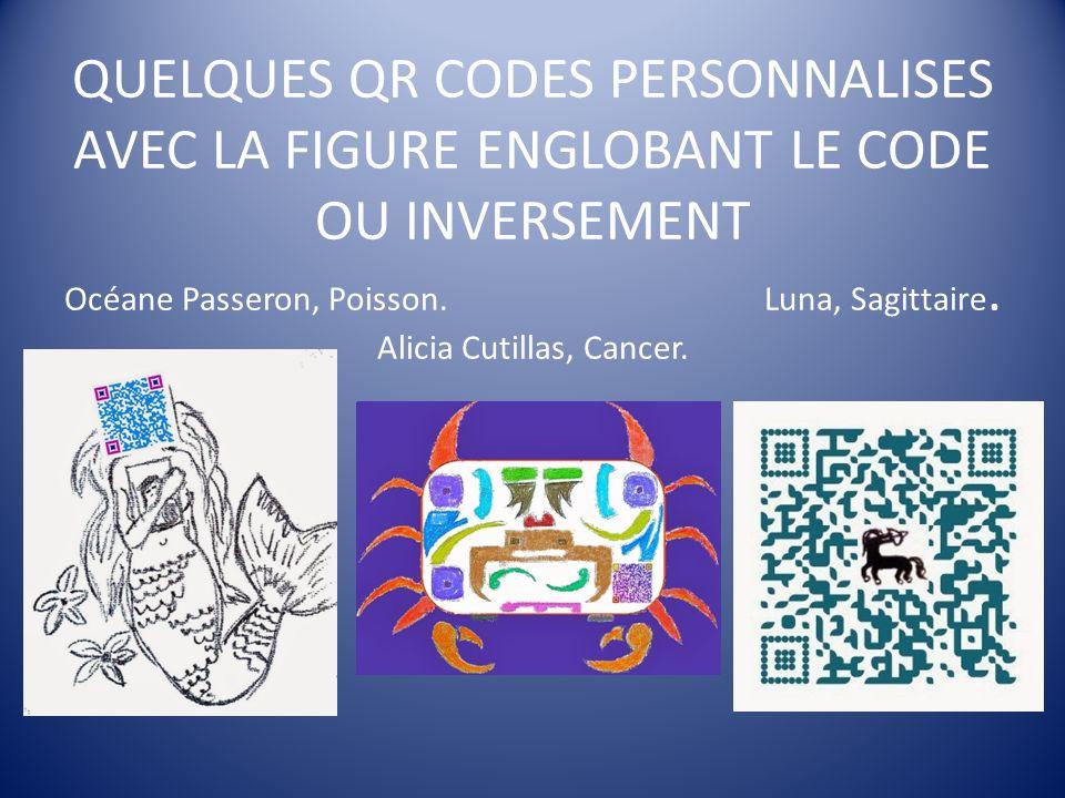 QUELQUES QR CODES PERSONNALISES AVEC LA FIGURE ENGLOBANT LE CODE OU INVERSEMENT Océane Passeron, Poisson.