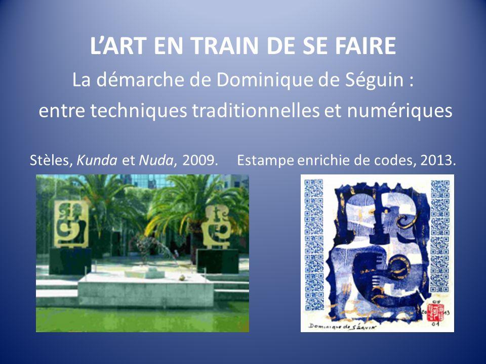 LART EN TRAIN DE SE FAIRE La démarche de Dominique de Séguin : entre techniques traditionnelles et numériques Stèles, Kunda et Nuda, 2009.
