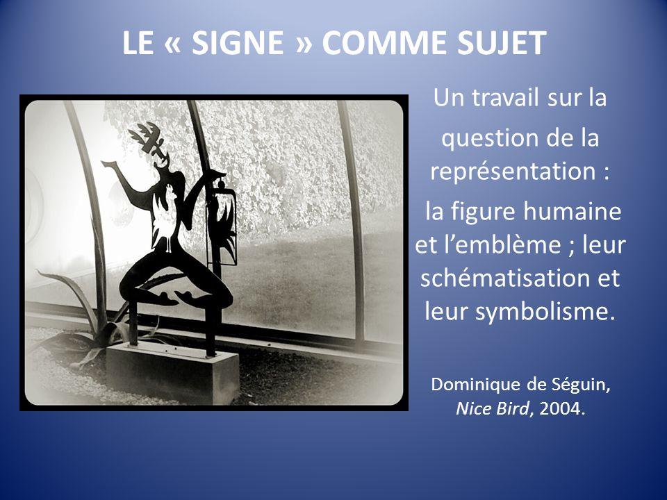 LE « SIGNE » COMME SUJET Un travail sur la question de la représentation : la figure humaine et lemblème ; leur schématisation et leur symbolisme.