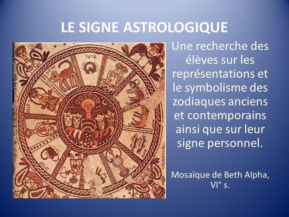 LE SIGNE ASTROLOGIQUE Une recherche des élèves sur les représentations et le symbolisme des zodiaques anciens et contemporains ainsi que sur leur signe personnel.