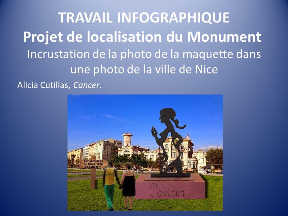 TRAVAIL INFOGRAPHIQUE Projet de localisation du Monument Incrustation de la photo de la maquette dans une photo de la ville de Nice Alicia Cutillas, Cancer.