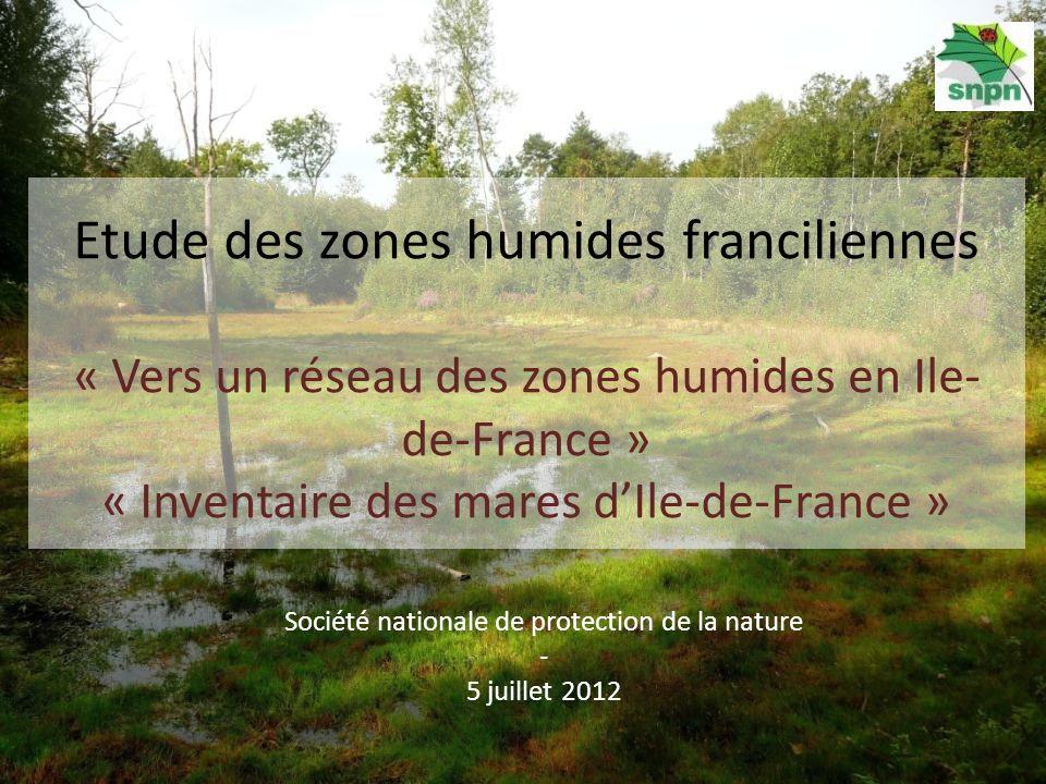 CONTEXTE « Vers un réseau des zones humides en Ile-de-France » 2007 – 2012 Partenariat avec le Conseil Régional et lAESN : - Déterminer les potentielles RNR, - Déterminer les roselières et réseaux de mares à conserver et à restaurer, - Développer un réseau dacteurs, - Intégrer à Natureparif.