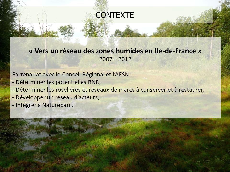 CONTEXTE « Vers un réseau des zones humides en Ile-de-France » 2007 – 2012 Partenariat avec le Conseil Régional et lAESN : - Déterminer les potentiell
