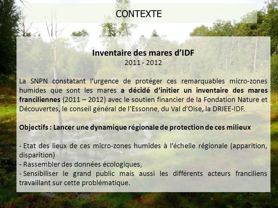 CONTEXTE Inventaire des mares dIDF 2011 - 2012 La SNPN constatant lurgence de protéger ces remarquables micro-zones humides que sont les mares a décid
