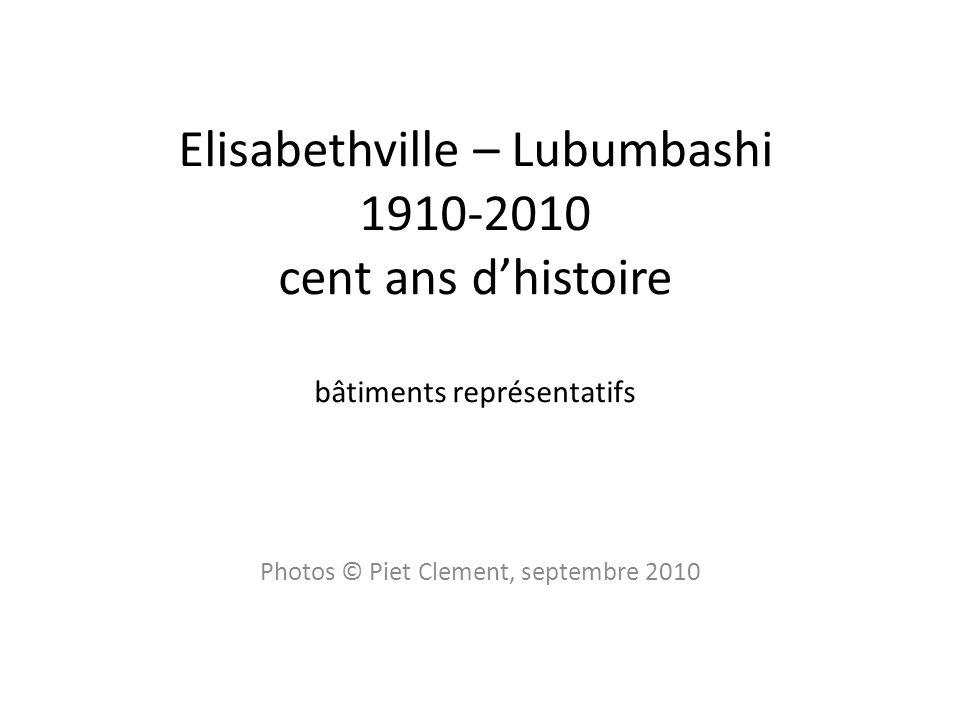 Elisabethville – Lubumbashi 1910-2010 cent ans dhistoire bâtiments représentatifs Photos © Piet Clement, septembre 2010