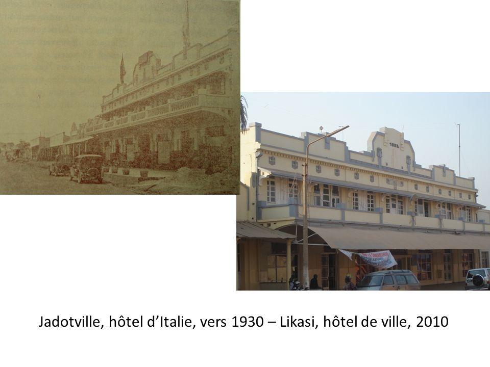Jadotville, hôtel dItalie, vers 1930 – Likasi, hôtel de ville, 2010