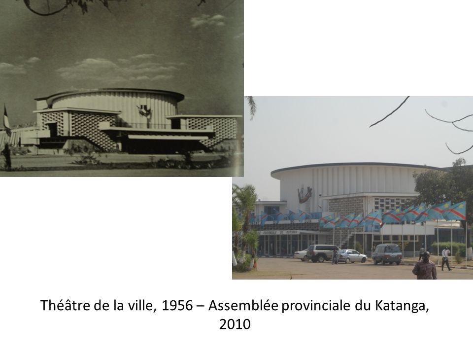Théâtre de la ville, 1956 – Assemblée provinciale du Katanga, 2010