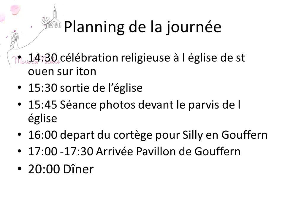 Planning de la journée 14:30 célébration religieuse à l église de st ouen sur iton 15:30 sortie de léglise 15:45 Séance photos devant le parvis de l église 16:00 depart du cortège pour Silly en Gouffern 17:00 -17:30 Arrivée Pavillon de Gouffern 20:00 Dîner