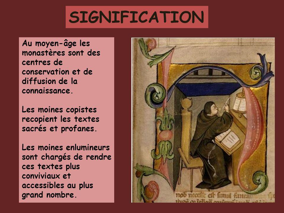 Au moyen-âge les monastères sont des centres de conservation et de diffusion de la connaissance. Les moines copistes recopient les textes sacrés et pr