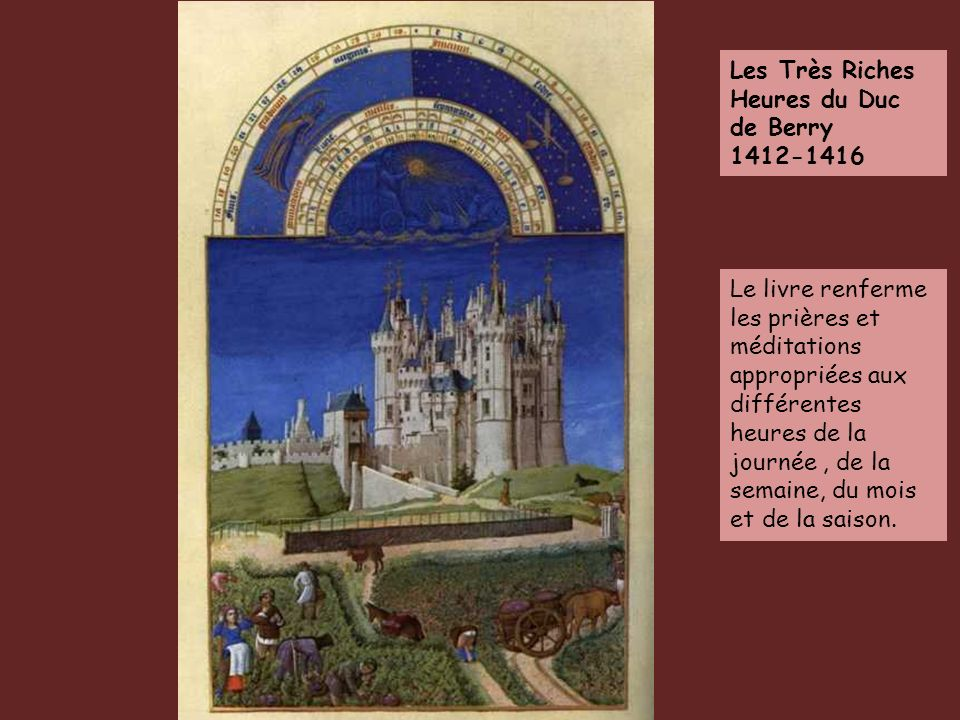 Les Très Riches Heures du Duc de Berry 1412-1416 Le livre renferme les prières et méditations appropriées aux différentes heures de la journée, de la