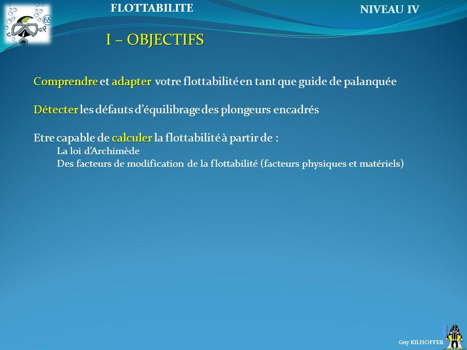 NIVEAU IV Guy KILHOFFER FLOTTABILITE Comprendre adapter Comprendre et adapter votre flottabilité en tant que guide de palanquée Détecter Détecter les
