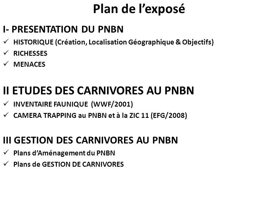 Plan de lexposé I- PRESENTATION DU PNBN HISTORIQUE (Création, Localisation Géographique & Objectifs) RICHESSES MENACES II ETUDES DES CARNIVORES AU PNB