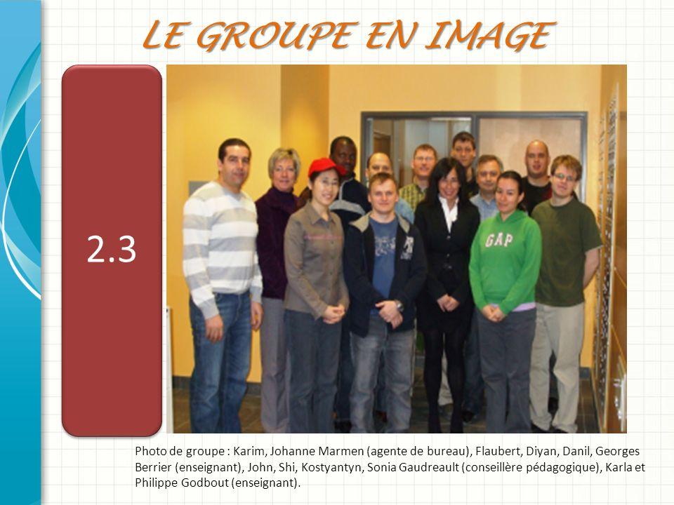 LE GROUPE EN IMAGE Photo de groupe : Karim, Johanne Marmen (agente de bureau), Flaubert, Diyan, Danil, Georges Berrier (enseignant), John, Shi, Kostya