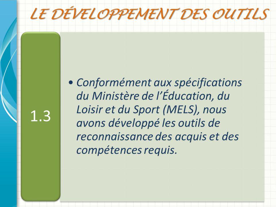Conformément aux spécifications du Ministère de lÉducation, du Loisir et du Sport (MELS), nous avons développé les outils de reconnaissance des acquis