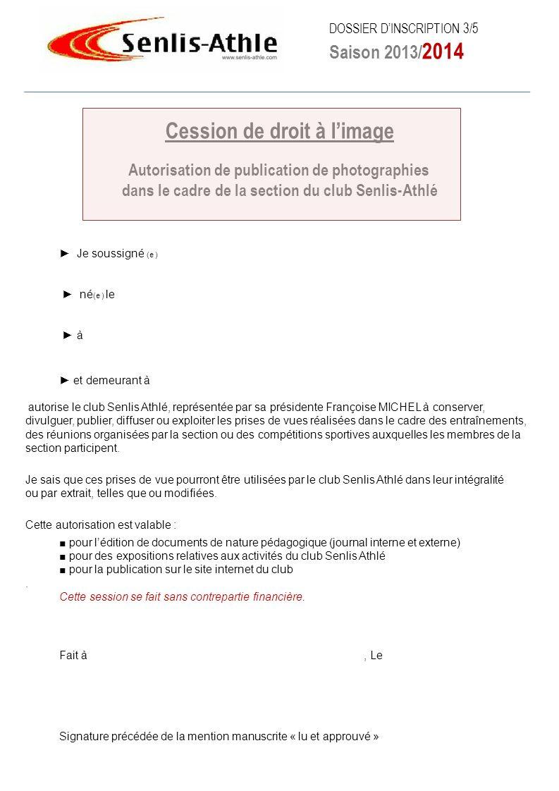 DOSSIER DINSCRIPTION 3/5 Saison 2013/ 2014 Je soussigné (e ) né (e ) le à et demeurant à autorise le club Senlis Athlé, représentée par sa présidente