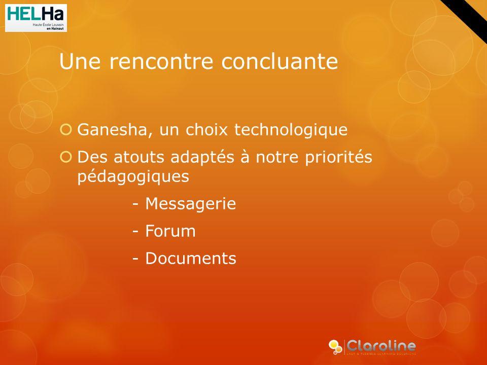 Une rencontre concluante Ganesha, un choix technologique Des atouts adaptés à notre priorités pédagogiques - Messagerie - Forum - Documents