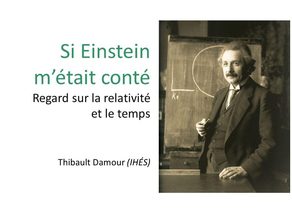 Si Einstein métait conté Regard sur la relativité et le temps Thibault Damour (IHÉS)