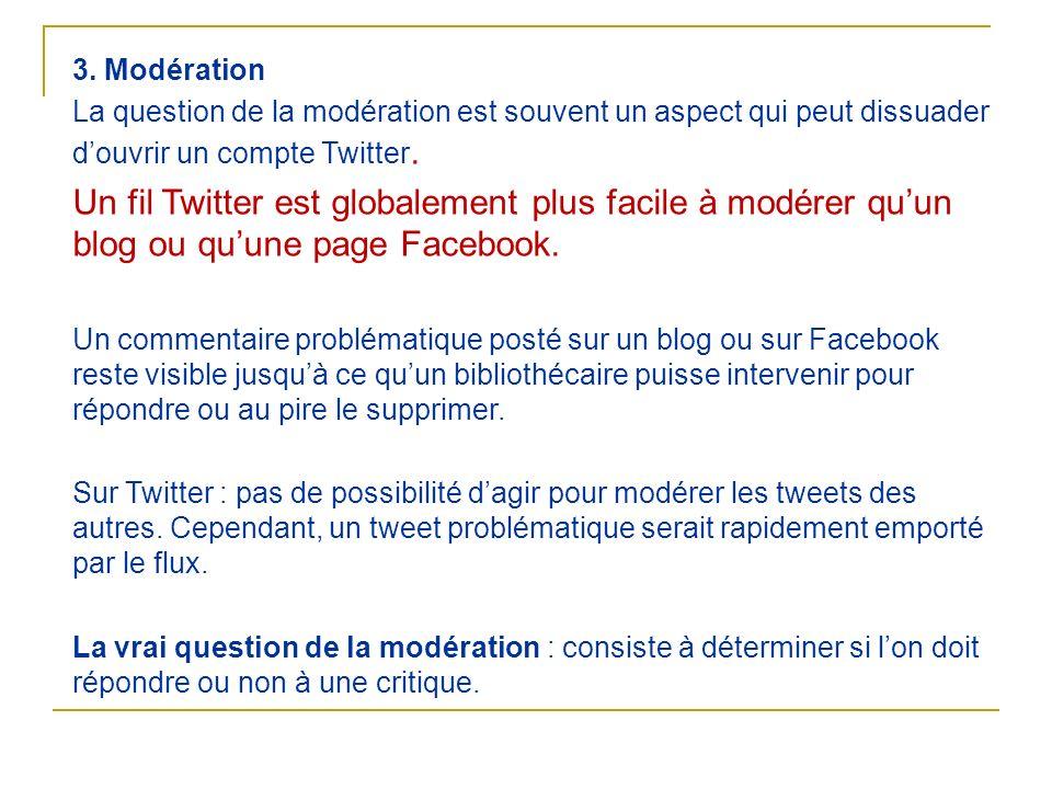 3. Modération La question de la modération est souvent un aspect qui peut dissuader douvrir un compte Twitter. Un fil Twitter est globalement plus fac