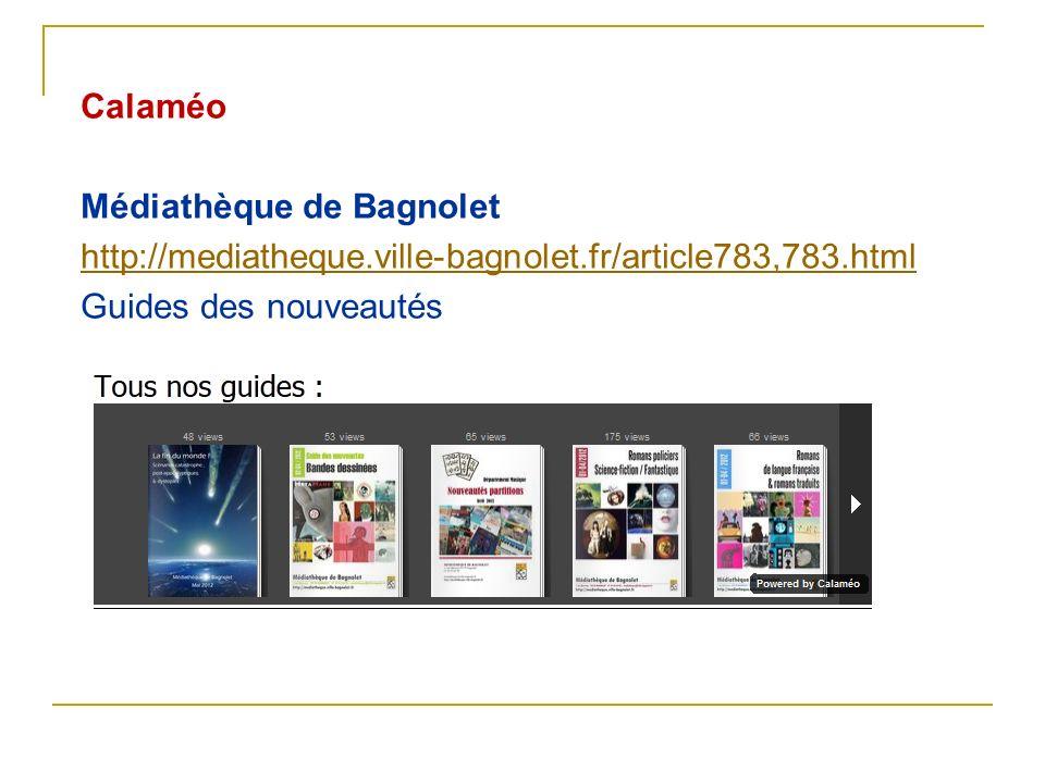 Calaméo Médiathèque de Bagnolet http://mediatheque.ville-bagnolet.fr/article783,783.html Guides des nouveautés