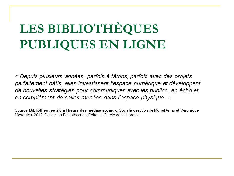 LES BIBLIOTHÈQUES PUBLIQUES EN LIGNE « Depuis plusieurs années, parfois à tâtons, parfois avec des projets parfaitement bâtis, elles investissent lesp